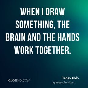 When I draw something, the brain and the hands work together.
