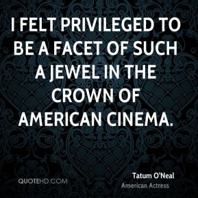 Tatum O'Neal - I felt privileged to be a facet of such a jewel in the crown of American cinema.