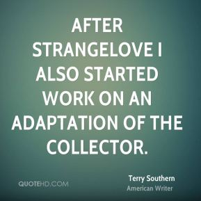 Terry Southern - After Strangelove I also started work on an adaptation of The Collector.