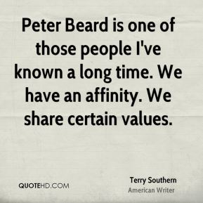 Terry Southern - Peter Beard is one of those people I've known a long time. We have an affinity. We share certain values.
