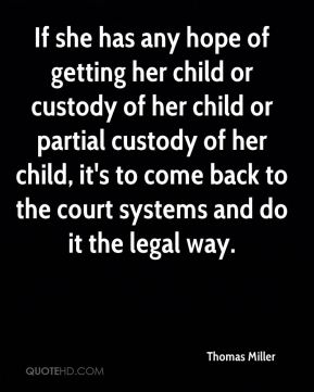 If she has any hope of getting her child or custody of her child or partial custody of her child, it's to come back to the court systems and do it the legal way.