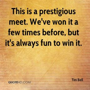 Tim Bell  - This is a prestigious meet. We've won it a few times before, but it's always fun to win it.