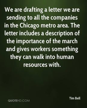 Tim Bell  - We are drafting a letter we are sending to all the companies in the Chicago metro area. The letter includes a description of the importance of the march and gives workers something they can walk into human resources with.