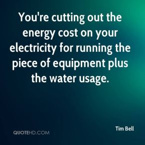 You're cutting out the energy cost on your electricity for running the piece of equipment plus the water usage.