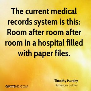 Timothy Murphy - The current medical records system is this: Room after room after room in a hospital filled with paper files.