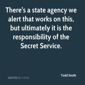 Todd Smith  - There's a state agency we alert that works on this, but ultimately it is the responsibility of the Secret Service.