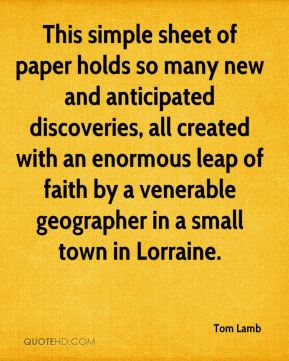 Tom Lamb  - This simple sheet of paper holds so many new and anticipated discoveries, all created with an enormous leap of faith by a venerable geographer in a small town in Lorraine.
