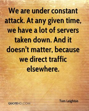 We are under constant attack. At any given time, we have a lot of servers taken down. And it doesn't matter, because we direct traffic elsewhere.
