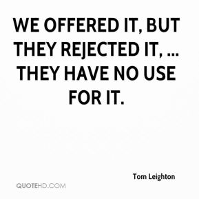 We offered it, but they rejected it, ... They have no use for it.