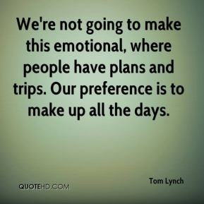 Tom Lynch  - We're not going to make this emotional, where people have plans and trips. Our preference is to make up all the days.