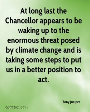 Tony Juniper  - At long last the Chancellor appears to be waking up to the enormous threat posed by climate change and is taking some steps to put us in a better position to act.