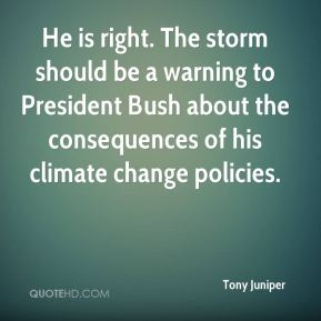 Tony Juniper  - He is right. The storm should be a warning to President Bush about the consequences of his climate change policies.