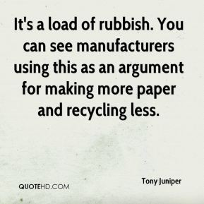 Tony Juniper  - It's a load of rubbish. You can see manufacturers using this as an argument for making more paper and recycling less.