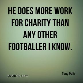 He does more work for charity than any other footballer I know.