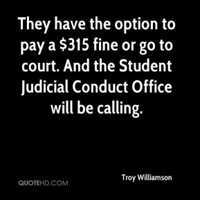 Troy Williamson  - They have the option to pay a $315 fine or go to court. And the Student Judicial Conduct Office will be calling.