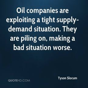 Oil companies are exploiting a tight supply-demand situation. They are piling on, making a bad situation worse.