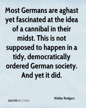 Most Germans are aghast yet fascinated at the idea of a cannibal in their midst. This is not supposed to happen in a tidy, democratically ordered German society. And yet it did.