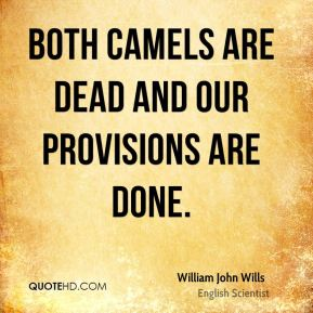 William John Wills - Both camels are dead and our provisions are done.