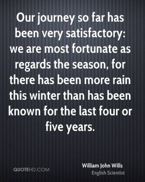 Our journey so far has been very satisfactory: we are most fortunate as regards the season, for there has been more rain this winter than has been known for the last four or five years.