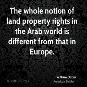 The whole notion of land property rights in the Arab world is different from that in Europe.