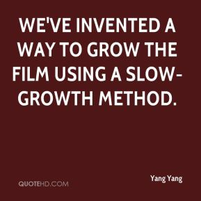 We've invented a way to grow the film using a slow-growth method.