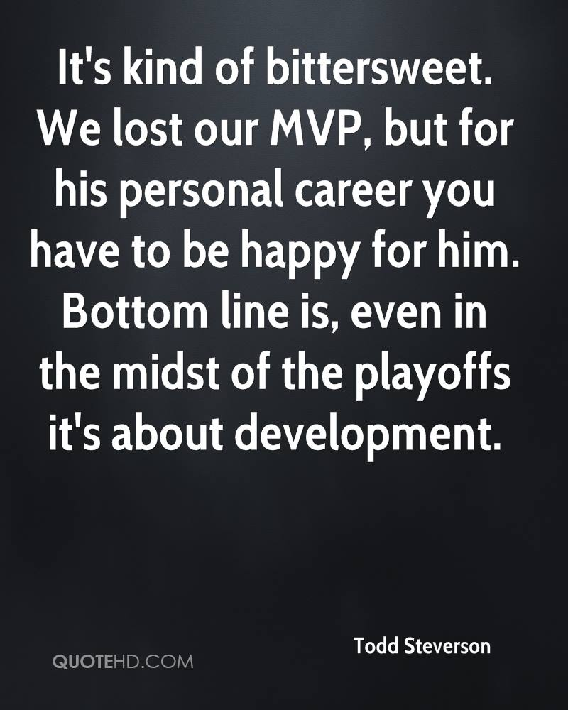 It's kind of bittersweet. We lost our MVP, but for his personal career you have to be happy for him. Bottom line is, even in the midst of the playoffs it's about development.