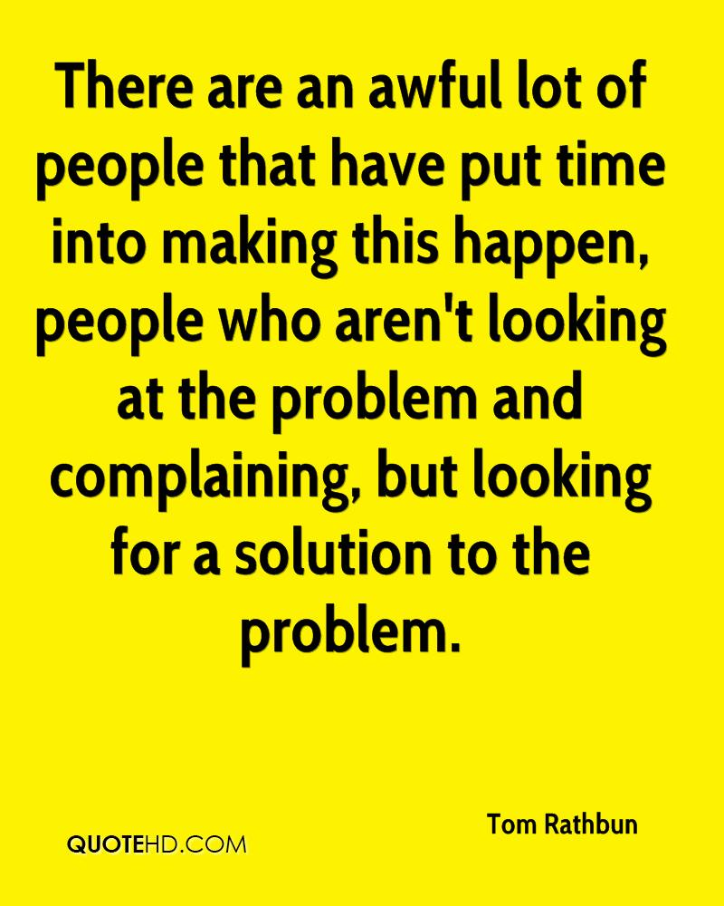 There are an awful lot of people that have put time into making this happen, people who aren't looking at the problem and complaining, but looking for a solution to the problem.