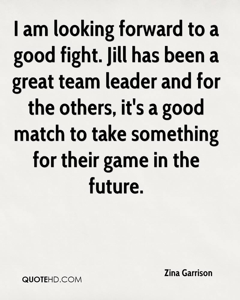 zina garrison quotes quotehd i am looking forward to a good fight jill has been a great team leader