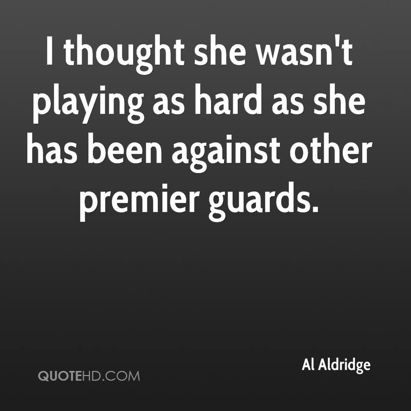 I thought she wasn't playing as hard as she has been against other premier guards.