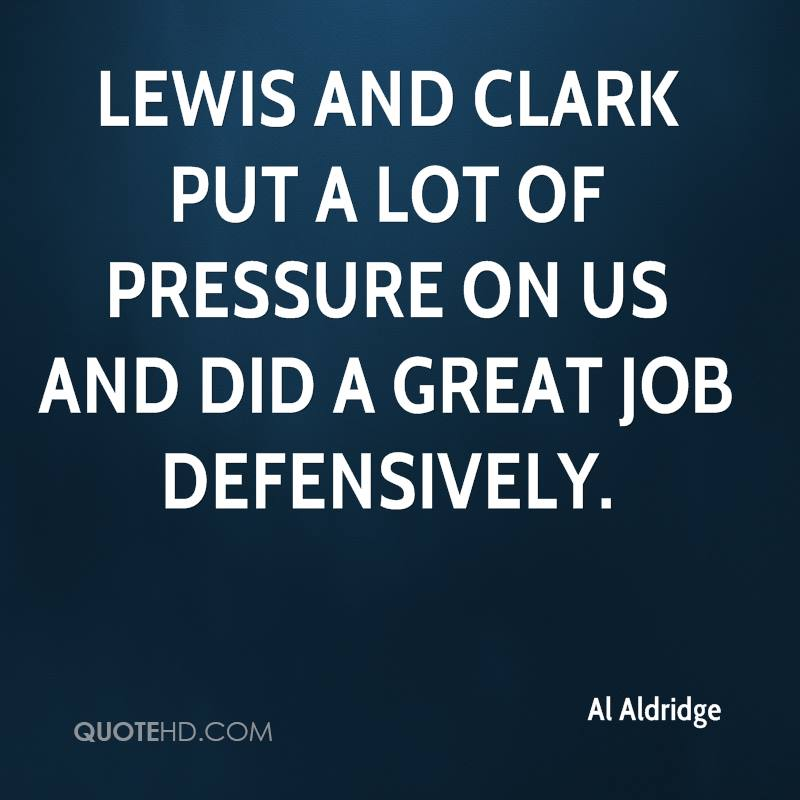 Lewis and Clark put a lot of pressure on us and did a great job defensively.
