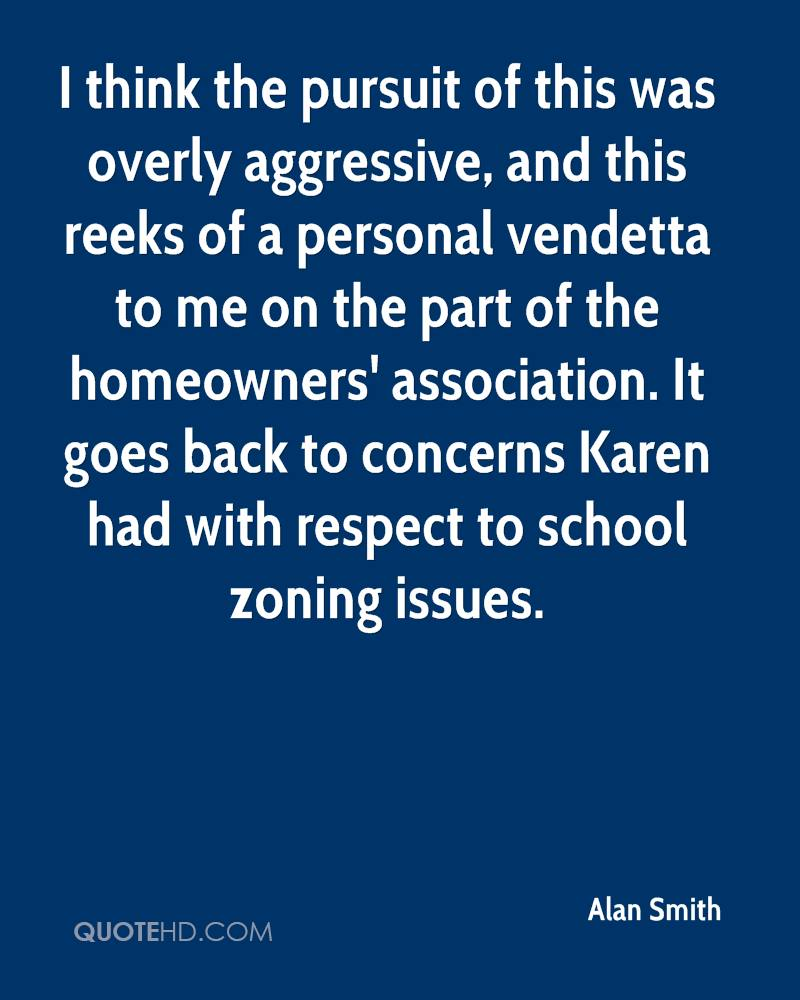 I think the pursuit of this was overly aggressive, and this reeks of a personal vendetta to me on the part of the homeowners' association. It goes back to concerns Karen had with respect to school zoning issues.