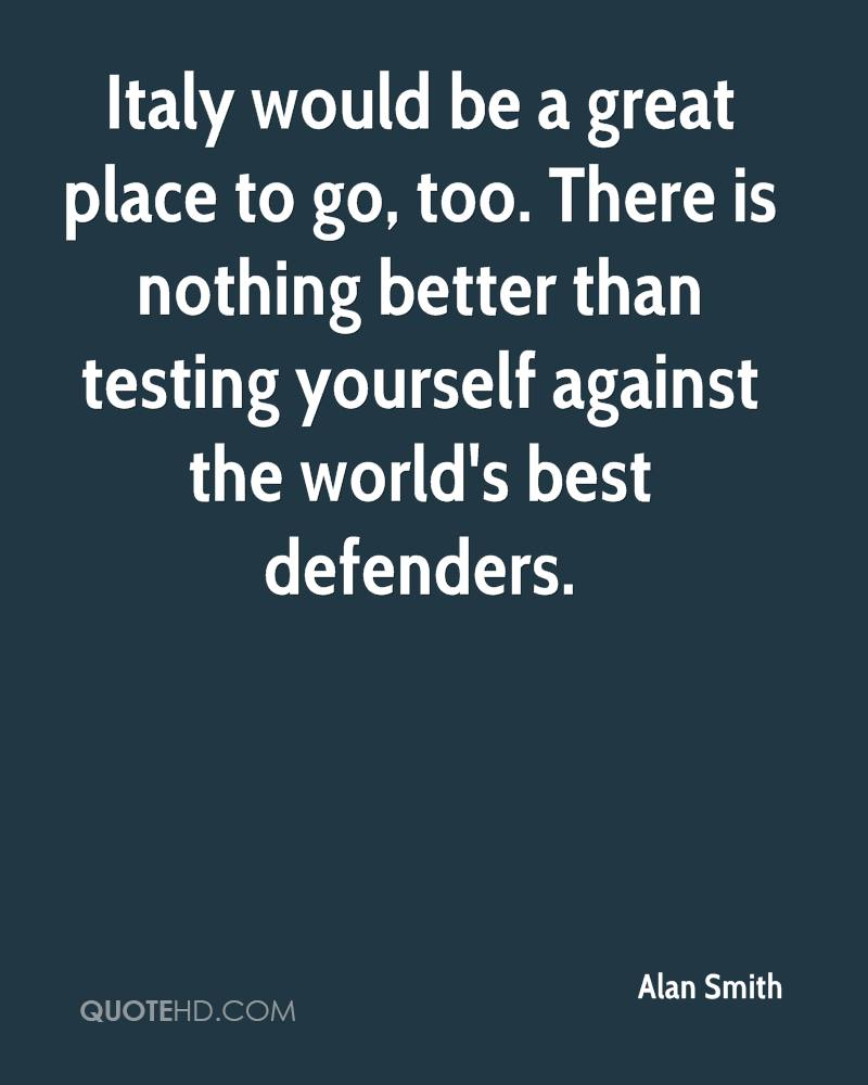 Italy would be a great place to go, too. There is nothing better than testing yourself against the world's best defenders.