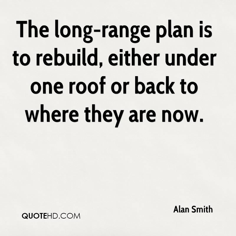 The long-range plan is to rebuild, either under one roof or back to where they are now.