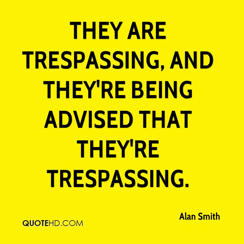 They are trespassing, and they're being advised that they're trespassing.