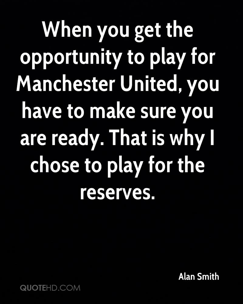 When you get the opportunity to play for Manchester United, you have to make sure you are ready. That is why I chose to play for the reserves.