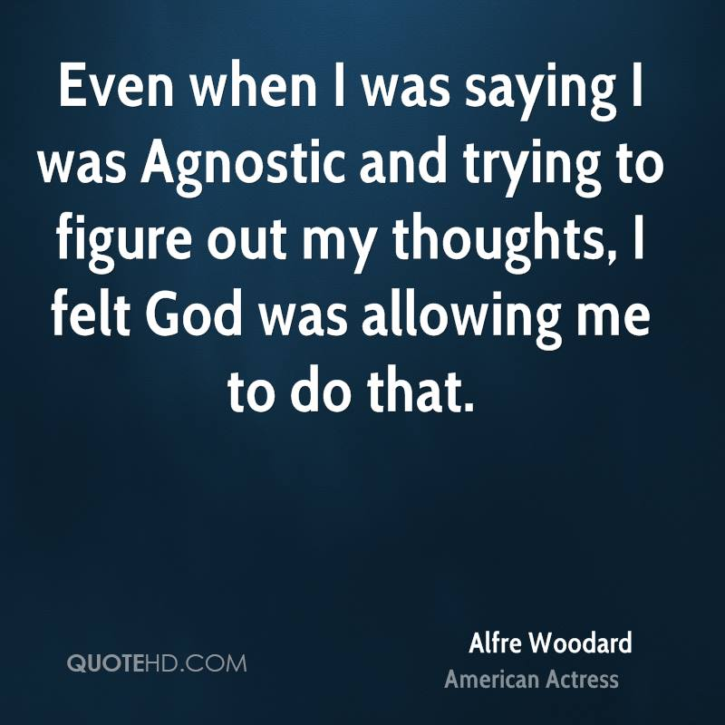 Even when I was saying I was Agnostic and trying to figure out my thoughts, I felt God was allowing me to do that.