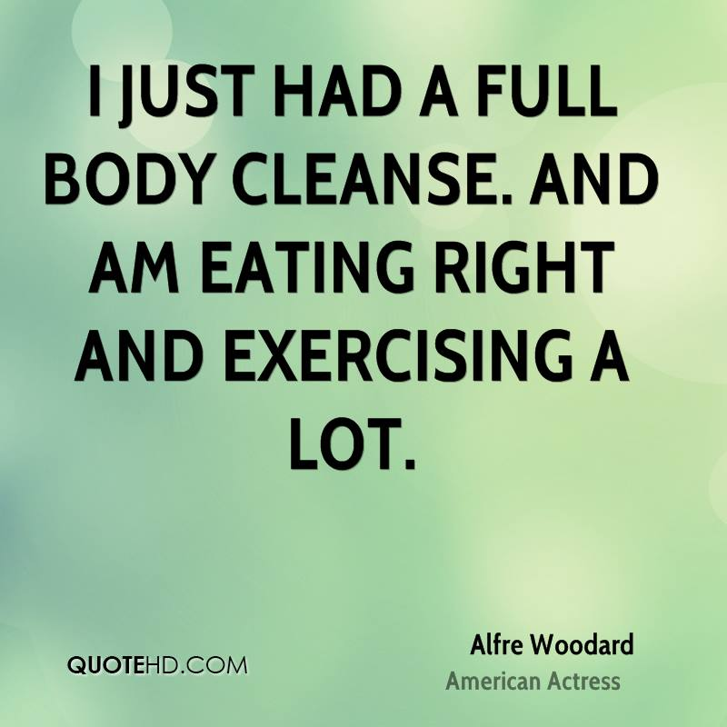 I just had a full body cleanse. And am eating right and exercising a lot.