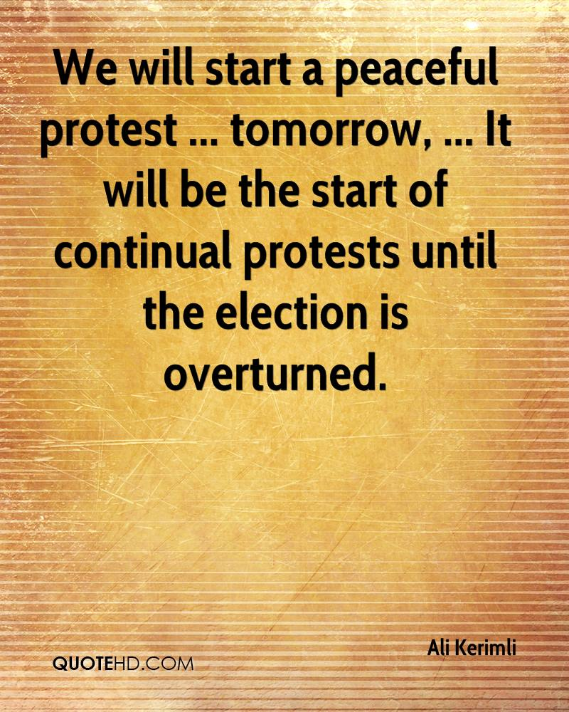 We will start a peaceful protest ... tomorrow, ... It will be the start of continual protests until the election is overturned.