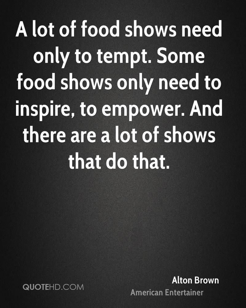 A lot of food shows need only to tempt. Some food shows only need to inspire, to empower. And there are a lot of shows that do that.