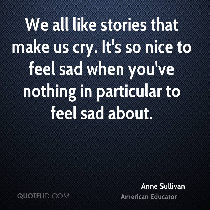 We all like stories that make us cry. It's so nice to feel sad when you've nothing in particular to feel sad about.