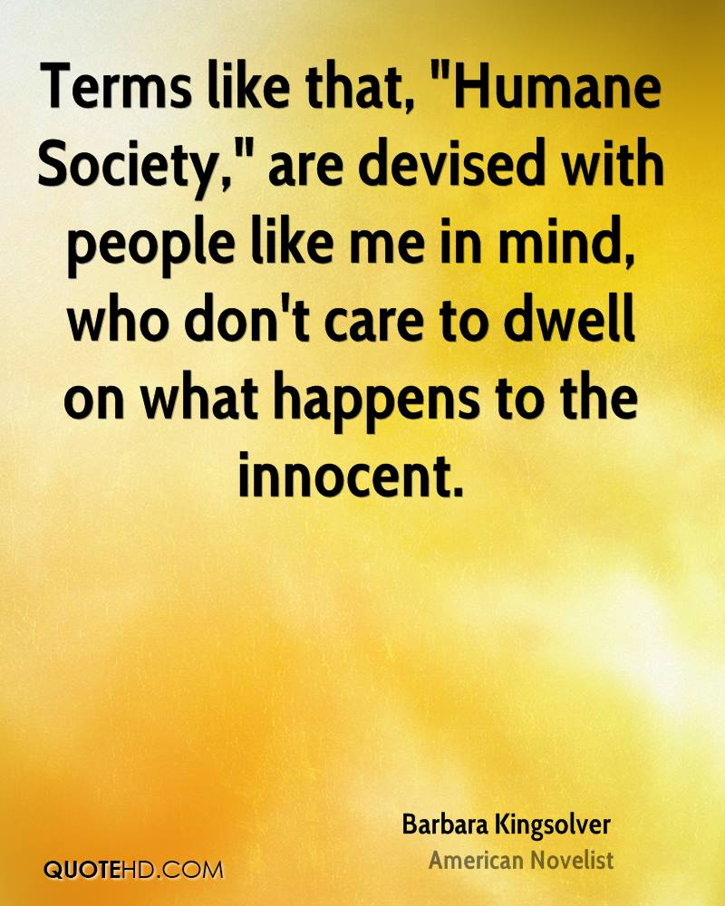 """Terms like that, """"Humane Society,"""" are devised with people like me in mind, who don't care to dwell on what happens to the innocent."""