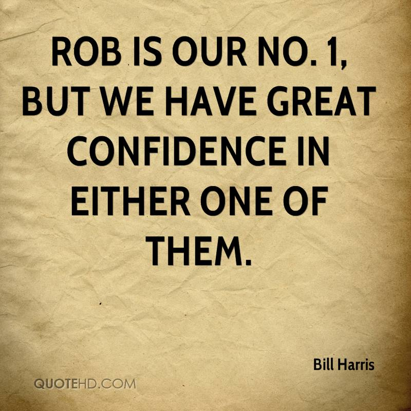 Rob is our No. 1, but we have great confidence in either one of them.