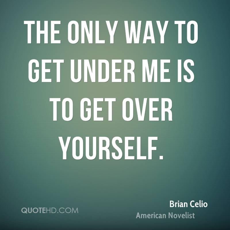 Get over yourself quotes quotesgram for How to get quotes