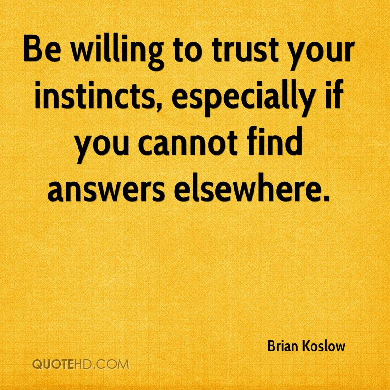 Be willing to trust your instincts, especially if you cannot find answers elsewhere.