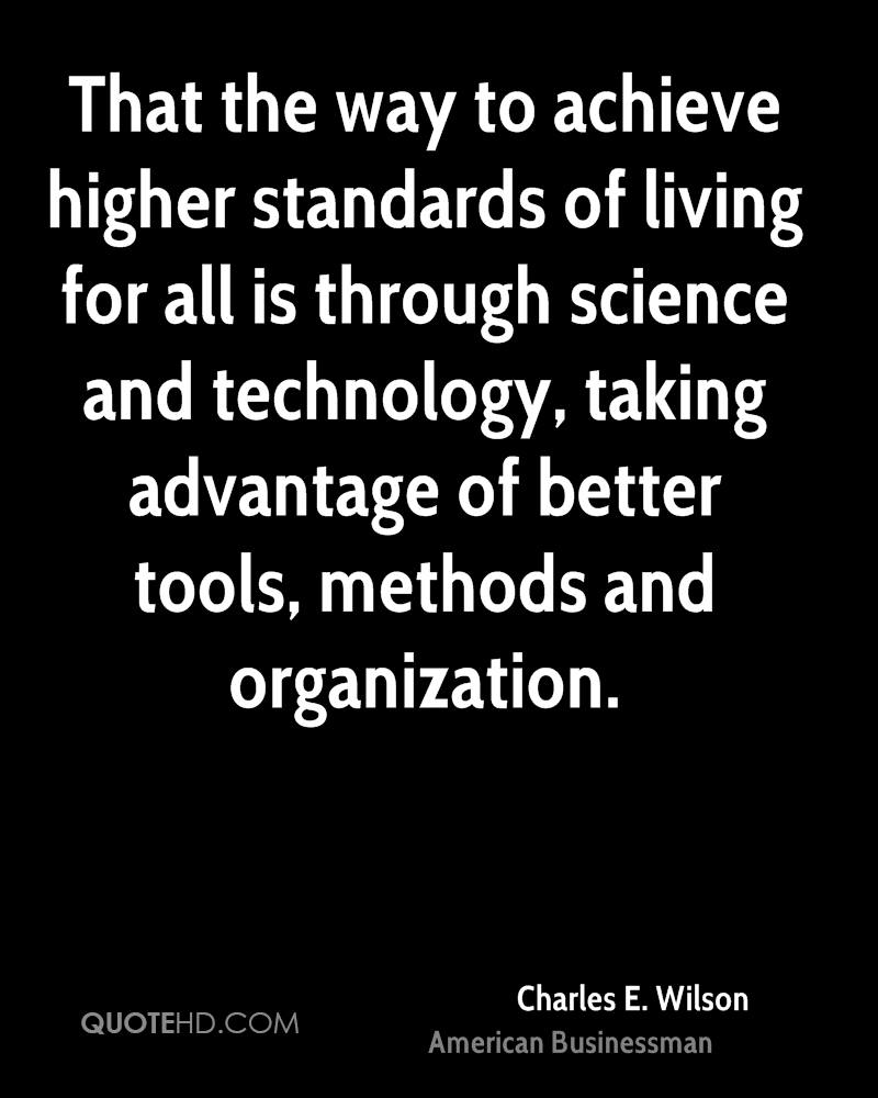 That the way to achieve higher standards of living for all is through science and technology, taking advantage of better tools, methods and organization.
