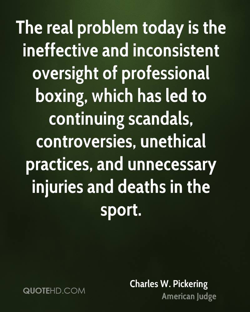 The real problem today is the ineffective and inconsistent oversight of professional boxing, which has led to continuing scandals, controversies, unethical practices, and unnecessary injuries and deaths in the sport.