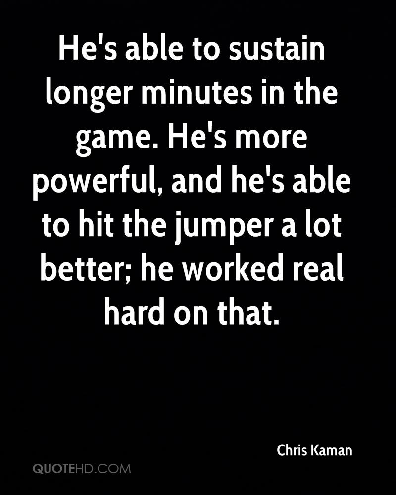 He's able to sustain longer minutes in the game. He's more powerful, and he's able to hit the jumper a lot better; he worked real hard on that.