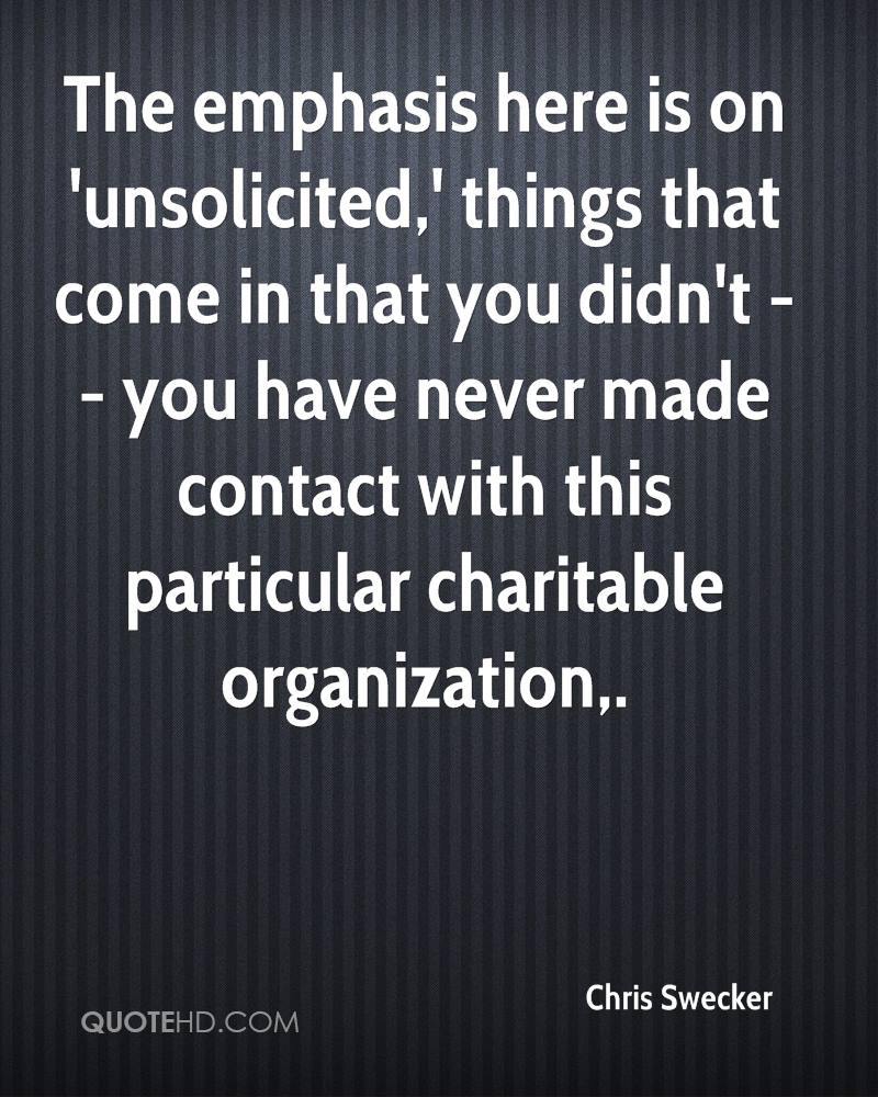 The emphasis here is on 'unsolicited,' things that come in that you didn't -- you have never made contact with this particular charitable organization.
