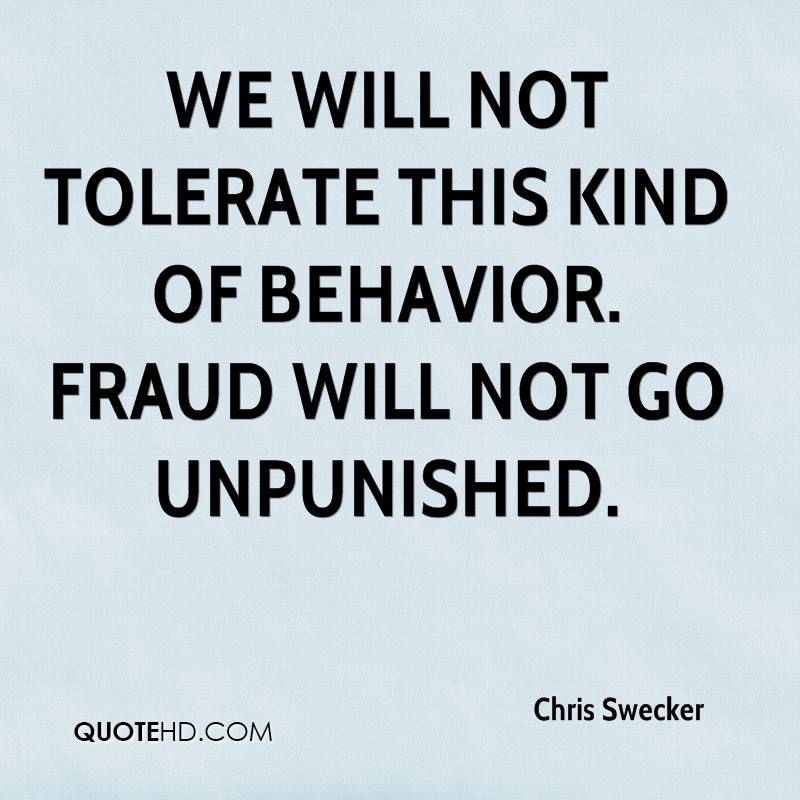 We will not tolerate this kind of behavior. Fraud will not go unpunished.