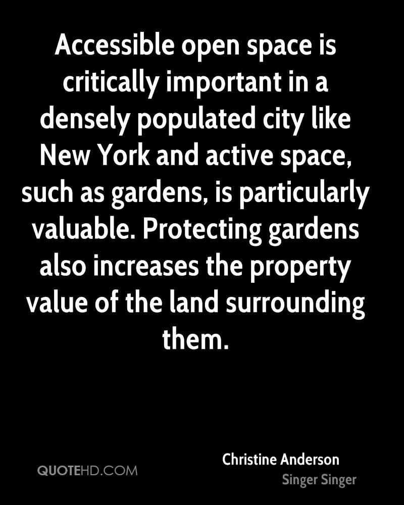 Accessible open space is critically important in a densely populated city like New York and active space, such as gardens, is particularly valuable. Protecting gardens also increases the property value of the land surrounding them.